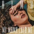 ALMA - My Mama Told Me